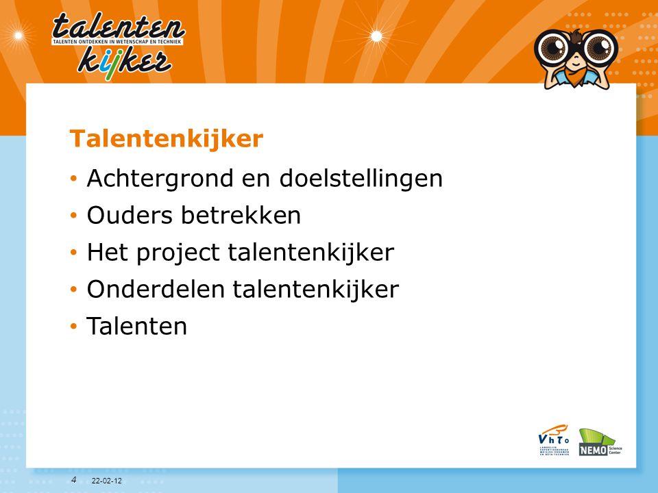 4 Talentenkijker • Achtergrond en doelstellingen • Ouders betrekken • Het project talentenkijker • Onderdelen talentenkijker • Talenten 22-02-12