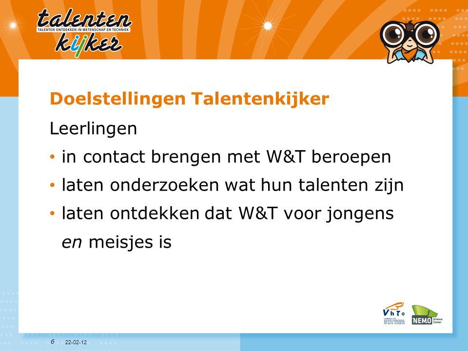 6 Doelstellingen Talentenkijker Leerlingen • in contact brengen met W&T beroepen • laten onderzoeken wat hun talenten zijn • laten ontdekken dat W&T v