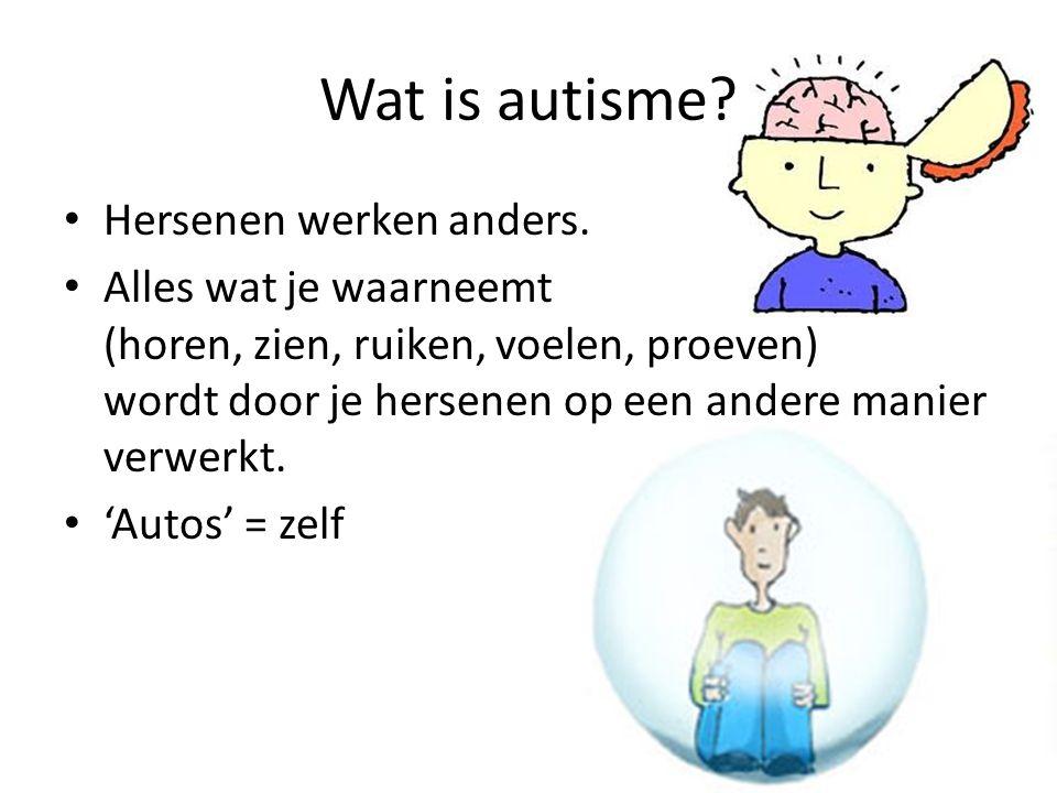 En nog meer… • Het is aangeboren • Je kunt het niet genezen, dus je hebt het ook nog als je oud bent • Er zijn geen pillen voor • Het komt best veel voor • Iedereen met autisme is anders