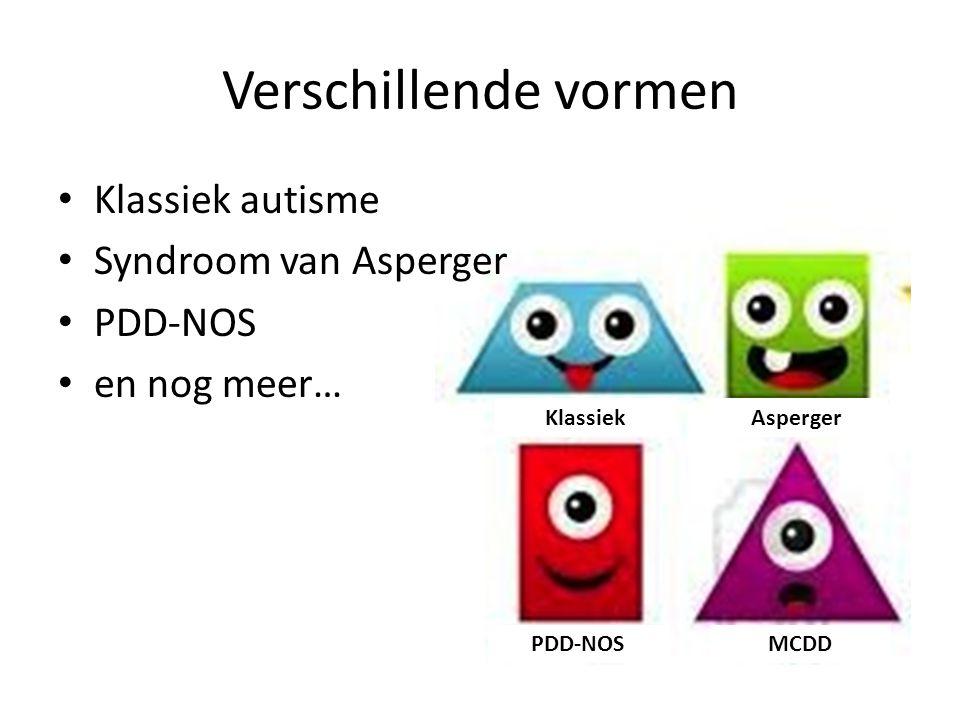 Klassiek MCDDPDD-NOS Asperger • Klassiek autisme • Syndroom van Asperger • PDD-NOS • en nog meer… Verschillende vormen