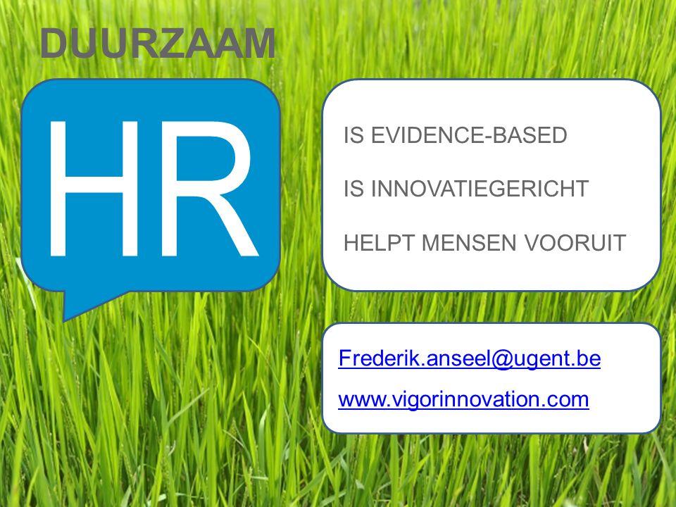 DUURZAAM HR IS EVIDENCE-BASED IS INNOVATIEGERICHT HELPT MENSEN VOORUIT Frederik.anseel@ugent.be www.vigorinnovation.com