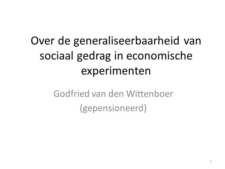 Over de generaliseerbaarheid van sociaal gedrag in economische experimenten Godfried van den Wittenboer (gepensioneerd) 1