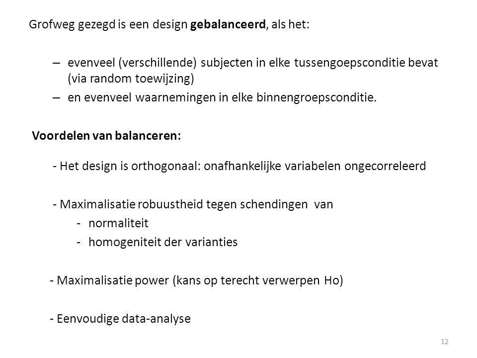 Grofweg gezegd is een design gebalanceerd, als het: – evenveel (verschillende) subjecten in elke tussengoepsconditie bevat (via random toewijzing) – e