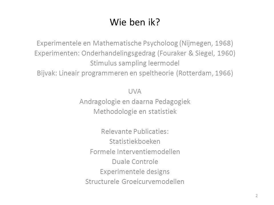Wie ben ik? Experimentele en Mathematische Psycholoog (Nijmegen, 1968) Experimenten: Onderhandelingsgedrag (Fouraker & Siegel, 1960) Stimulus sampling