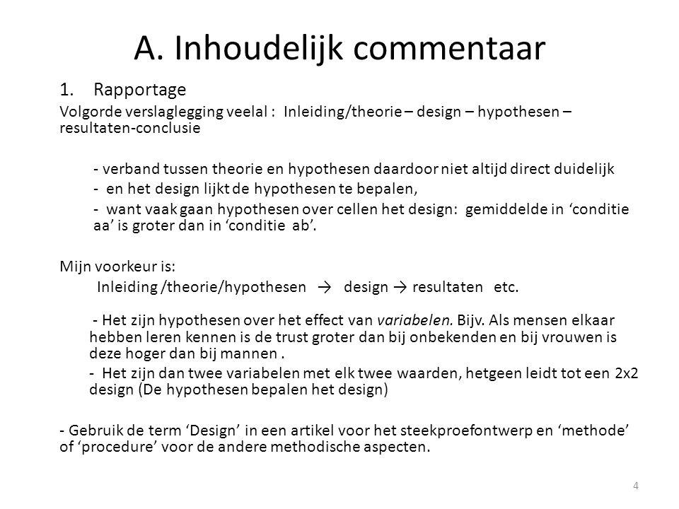 A. Inhoudelijk commentaar 1.Rapportage Volgorde verslaglegging veelal : Inleiding/theorie – design – hypothesen – resultaten-conclusie - verband tusse