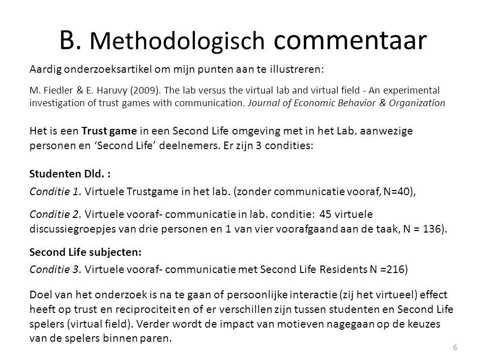 B. Methodologisch commentaar Aardig onderzoeksartikel om mijn punten aan te illustreren: M. Fiedler & E. Haruvy (2009). The lab versus the virtual lab