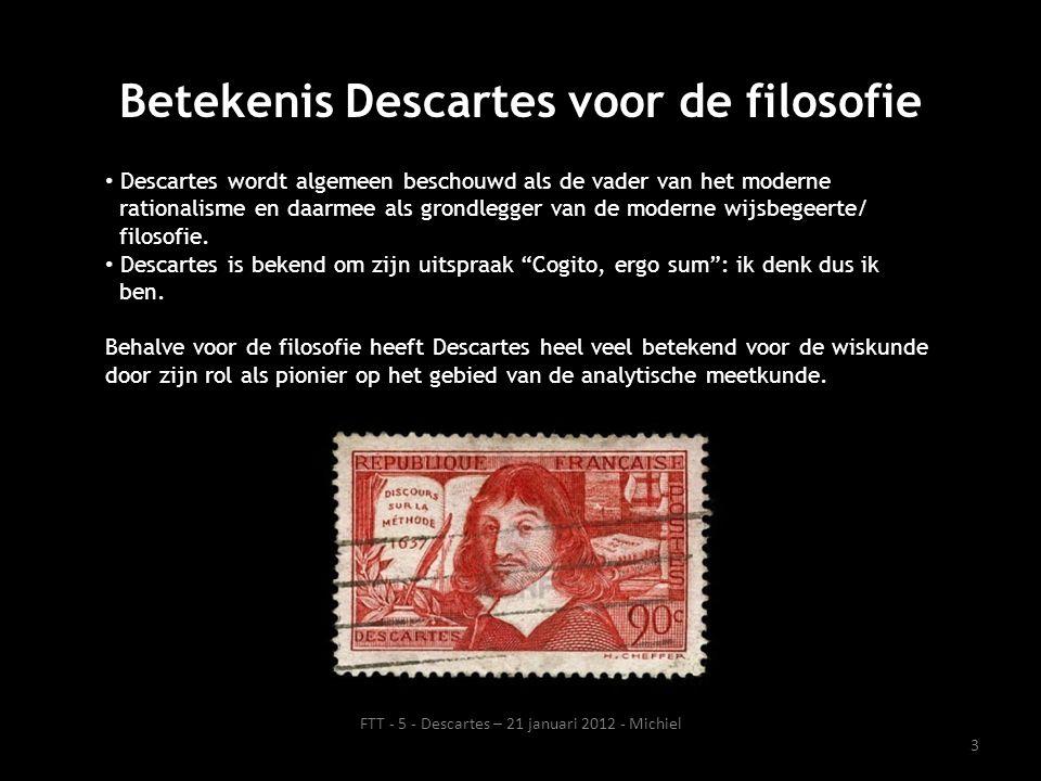 Betekenis Descartes voor de filosofie • Descartes wordt algemeen beschouwd als de vader van het moderne rationalisme en daarmee als grondlegger van de moderne wijsbegeerte/ filosofie.