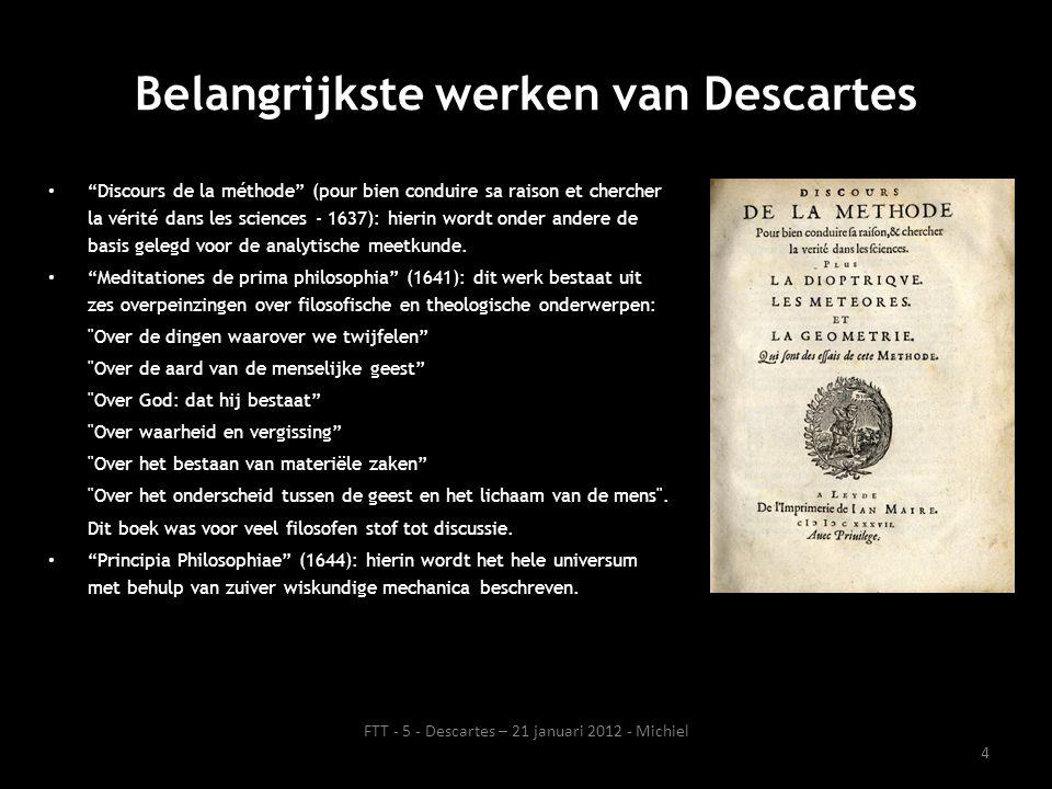 Belangrijkste werken van Descartes • Discours de la méthode (pour bien conduire sa raison et chercher la vérité dans les sciences - 1637): hierin wordt onder andere de basis gelegd voor de analytische meetkunde.