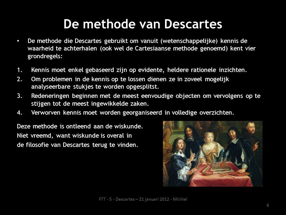 De methode van Descartes • De methode die Descartes gebruikt om vanuit (wetenschappelijke) kennis de waarheid te achterhalen (ook wel de Cartesiaanse methode genoemd) kent vier grondregels: 1.Kennis moet enkel gebaseerd zijn op evidente, heldere rationele inzichten.