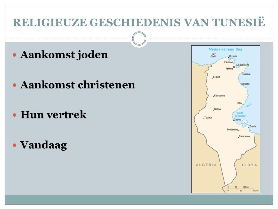 RELIGIEUZE GESCHIEDENIS VAN TUNESIË  Aankomst joden  Aankomst christenen  Hun vertrek  Vandaag