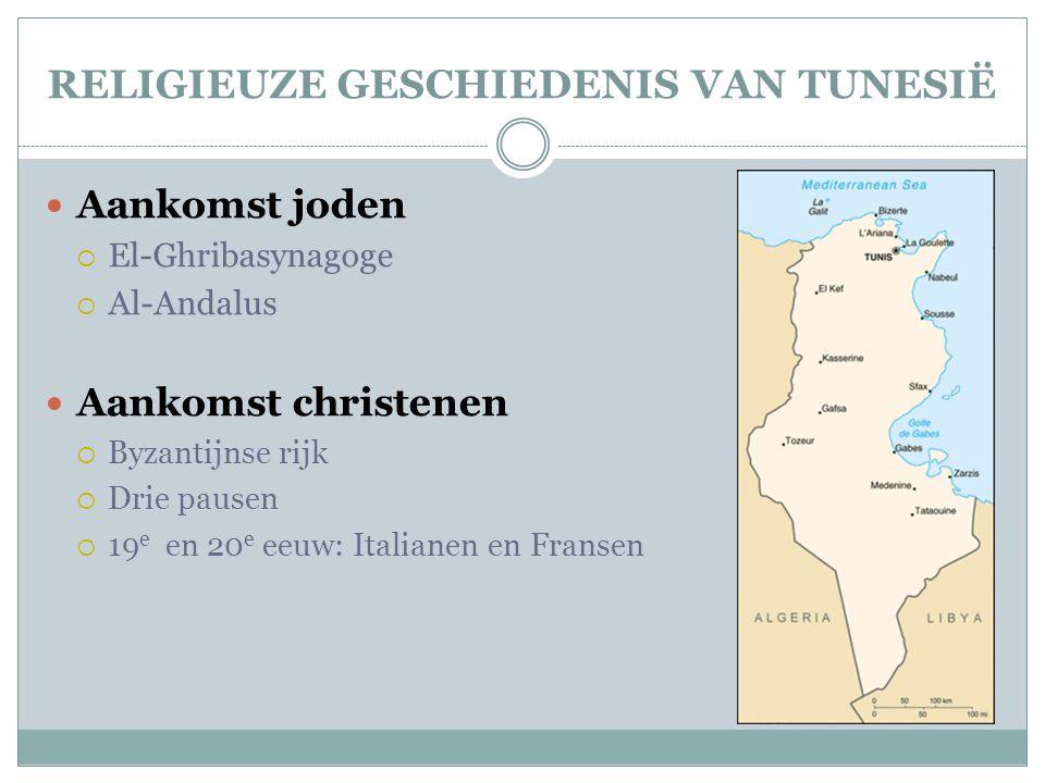 RELIGIEUZE GESCHIEDENIS VAN TUNESIË  Aankomst joden  El-Ghribasynagoge  Al-Andalus  Aankomst christenen  Byzantijnse rijk  Drie pausen  19 e en 20 e eeuw: Italianen en Fransen