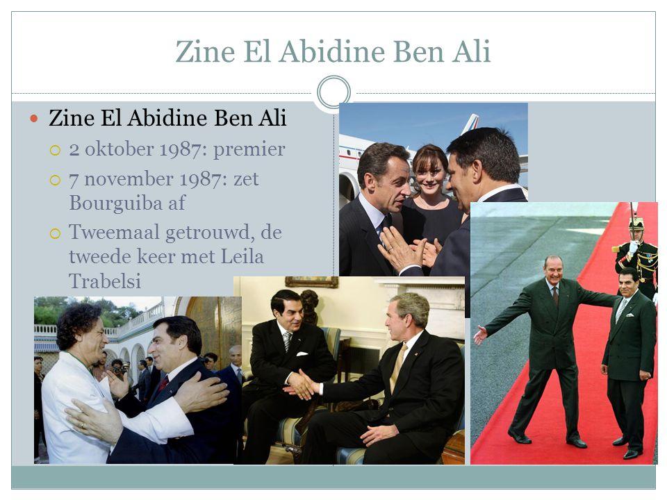 Zine El Abidine Ben Ali  Zine El Abidine Ben Ali  2 oktober 1987: premier  7 november 1987: zet Bourguiba af  Tweemaal getrouwd, de tweede keer met Leila Trabelsi