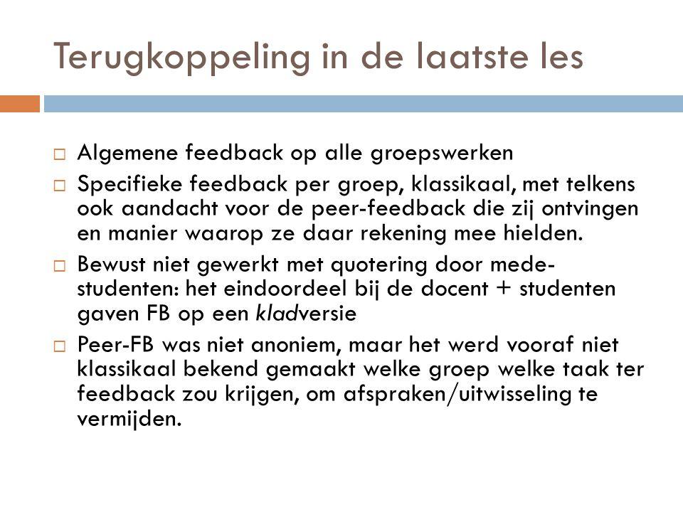 Terugkoppeling in de laatste les  Algemene feedback op alle groepswerken  Specifieke feedback per groep, klassikaal, met telkens ook aandacht voor d