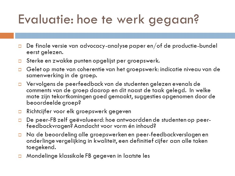 Evaluatie: hoe te werk gegaan?  De finale versie van advocacy-analyse paper en/of de productie-bundel eerst gelezen.  Sterke en zwakke punten opgeli