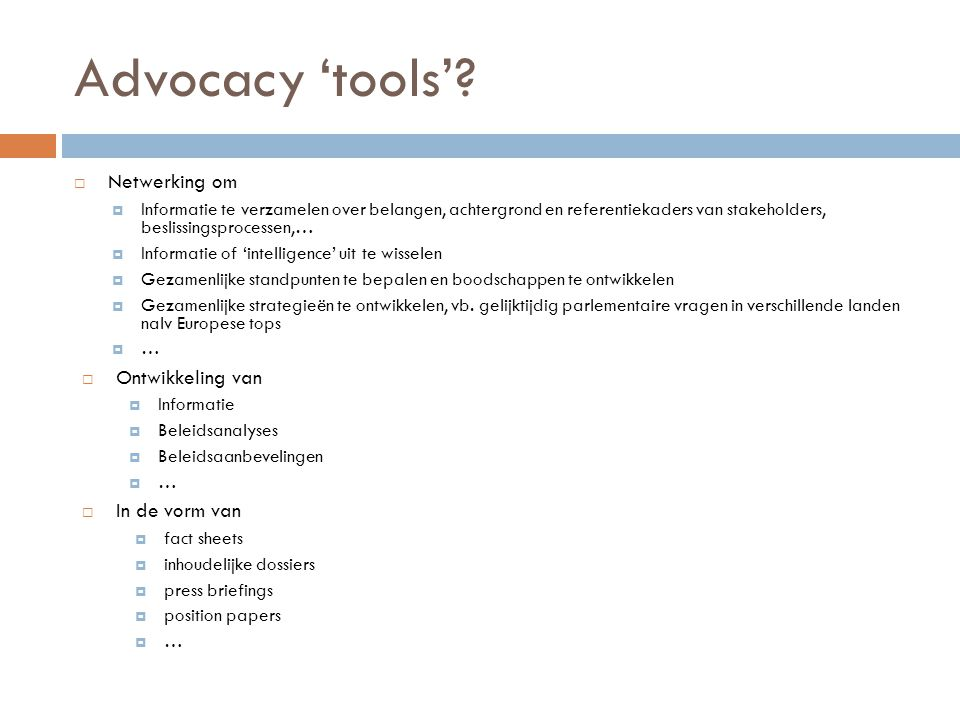 Advocacy 'tools'?  Netwerking om  Informatie te verzamelen over belangen, achtergrond en referentiekaders van stakeholders, beslissingsprocessen,… 