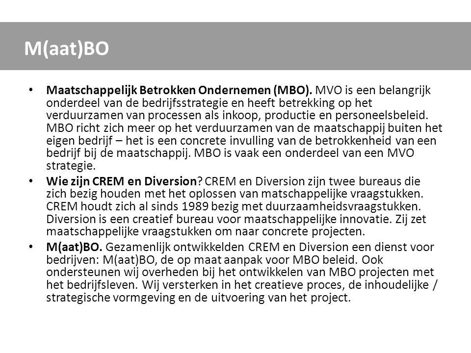 M(aat)BO • Maatschappelijk Betrokken Ondernemen (MBO). MVO is een belangrijk onderdeel van de bedrijfsstrategie en heeft betrekking op het verduurzame