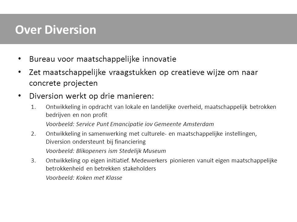 • Bureau voor maatschappelijke innovatie • Zet maatschappelijke vraagstukken op creatieve wijze om naar concrete projecten • Diversion werkt op drie m