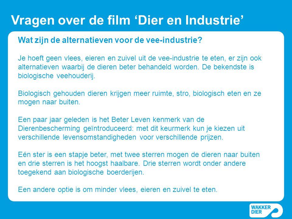 Wat zijn de alternatieven voor de vee-industrie? Vragen over de film 'Dier en Industrie' Je hoeft geen vlees, eieren en zuivel uit de vee-industrie te