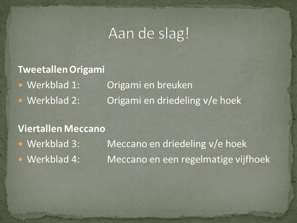 Tweetallen Origami  Werkblad 1:Origami en breuken  Werkblad 2:Origami en driedeling v/e hoek Viertallen Meccano  Werkblad 3:Meccano en driedeling v