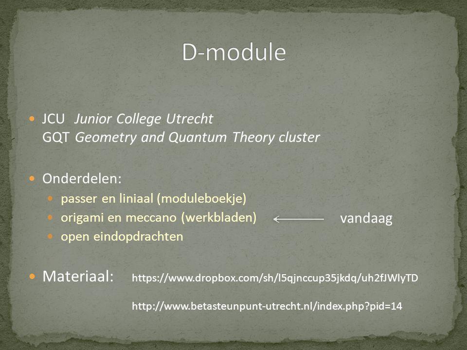  JCUJunior College Utrecht GQTGeometry and Quantum Theory cluster  Onderdelen:  passer en liniaal (moduleboekje)  origami en meccano (werkbladen)