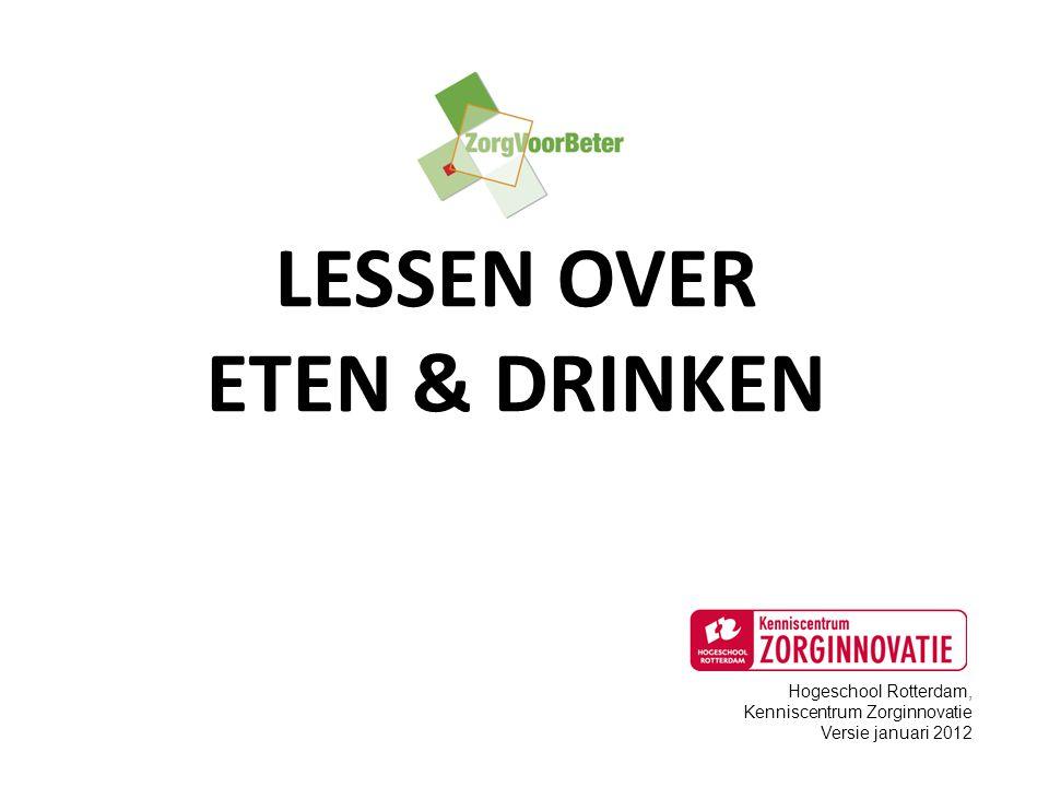 LESSEN OVER ETEN & DRINKEN Hogeschool Rotterdam, Kenniscentrum Zorginnovatie Versie januari 2012