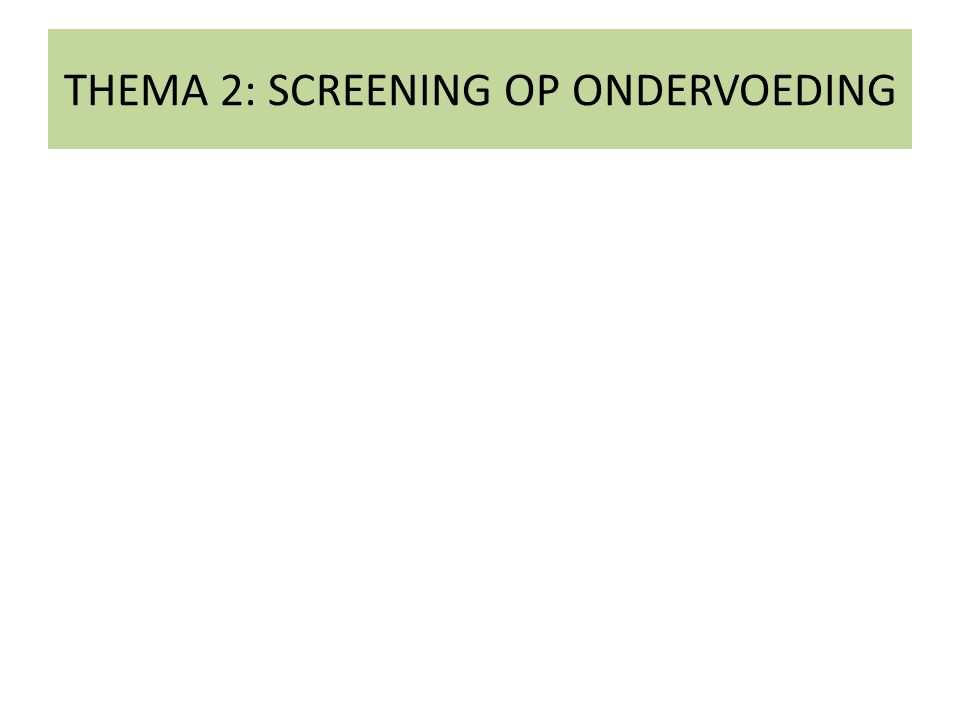 THEMA 2: SCREENING OP ONDERVOEDING