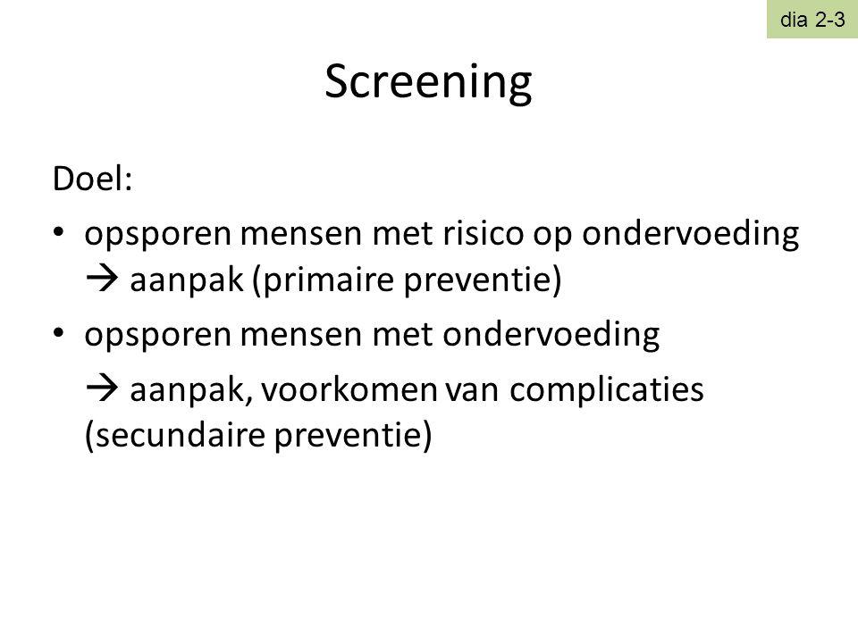 Screening Doel: • opsporen mensen met risico op ondervoeding  aanpak (primaire preventie) • opsporen mensen met ondervoeding  aanpak, voorkomen van