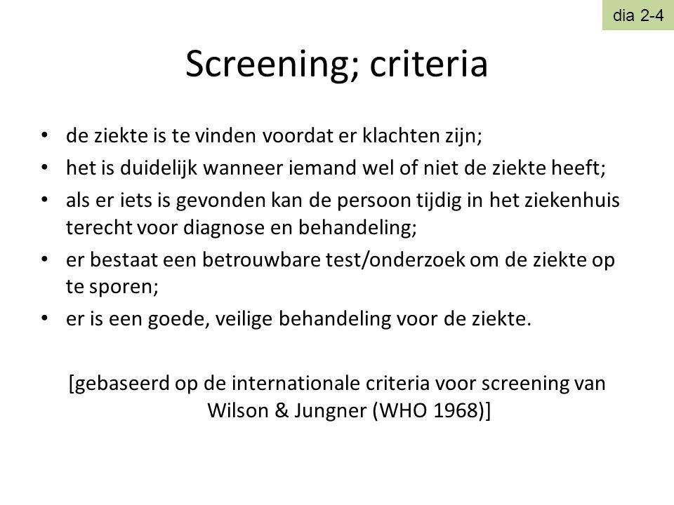 Screening; criteria • de ziekte is te vinden voordat er klachten zijn; • het is duidelijk wanneer iemand wel of niet de ziekte heeft; • als er iets is
