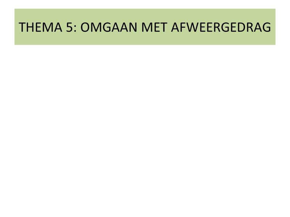 THEMA 5: OMGAAN MET AFWEERGEDRAG