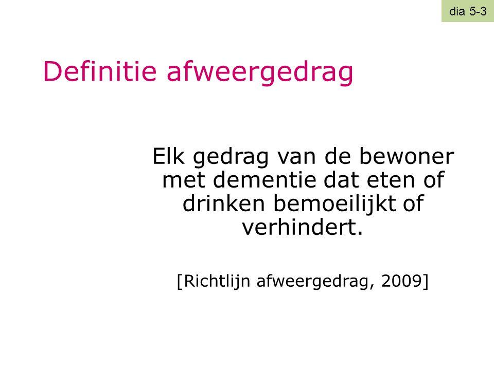 Definitie afweergedrag Elk gedrag van de bewoner met dementie dat eten of drinken bemoeilijkt of verhindert. [Richtlijn afweergedrag, 2009] dia 5-3