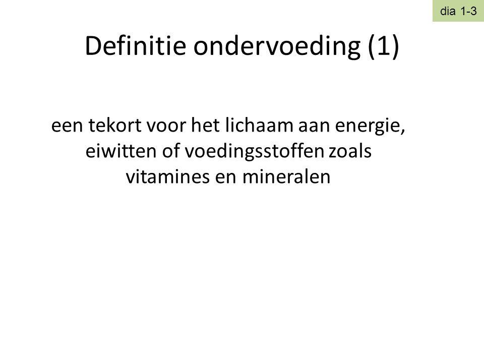 Definitie ondervoeding (1) een tekort voor het lichaam aan energie, eiwitten of voedingsstoffen zoals vitamines en mineralen dia 1-3