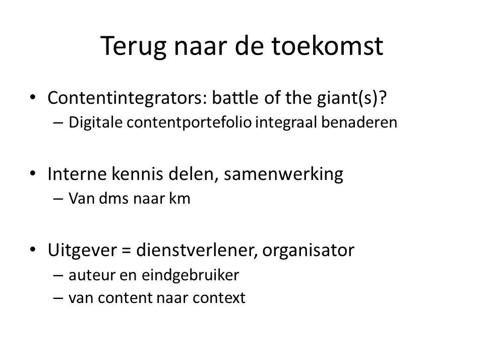 Terug naar de toekomst • Contentintegrators: battle of the giant(s)? – Digitale contentportefolio integraal benaderen • Interne kennis delen, samenwer