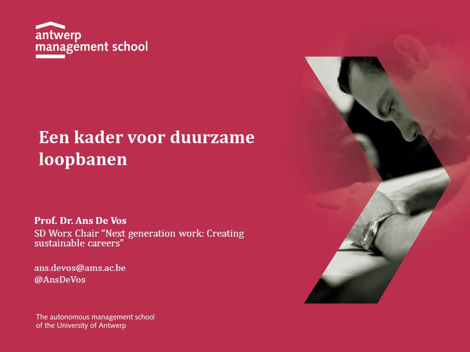 "Een kader voor duurzame loopbanen Prof. Dr. Ans De Vos SD Worx Chair ""Next generation work: Creating sustainable careers"" ans.devos@ams.ac.be @AnsDeVo"