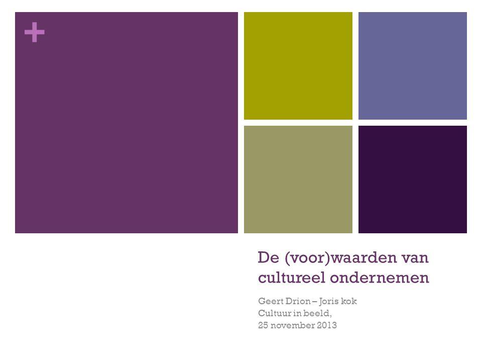 + De (voor)waarden van cultureel ondernemen Geert Drion – Joris kok Cultuur in beeld, 25 november 2013