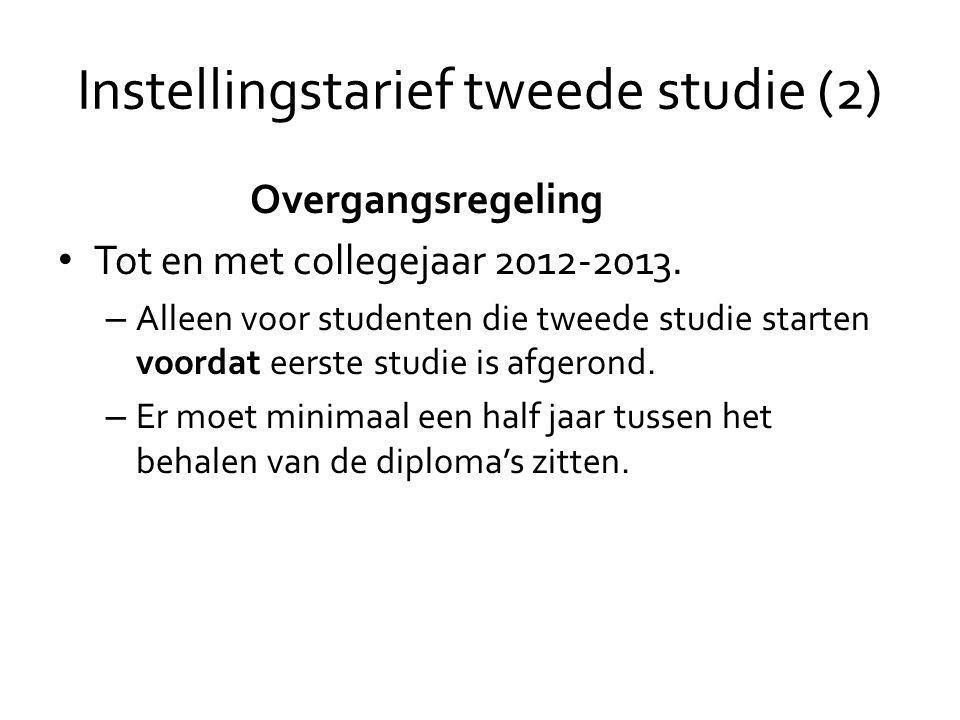 Instellingstarief tweede studie (2) Overgangsregeling • Tot en met collegejaar 2012-2013. – Alleen voor studenten die tweede studie starten voordat ee