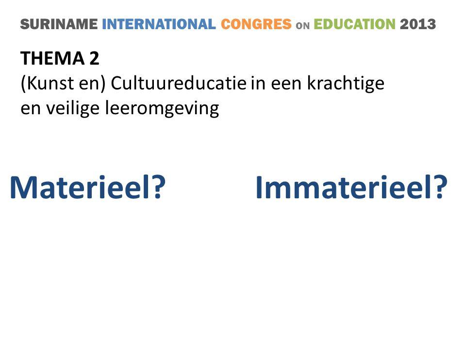 SURINAME INTERNATIONAL CONGRES ON EDUCATION 2013 THEMA 2 (Kunst en) Cultuureducatie in een krachtige en veilige leeromgeving Materieel.