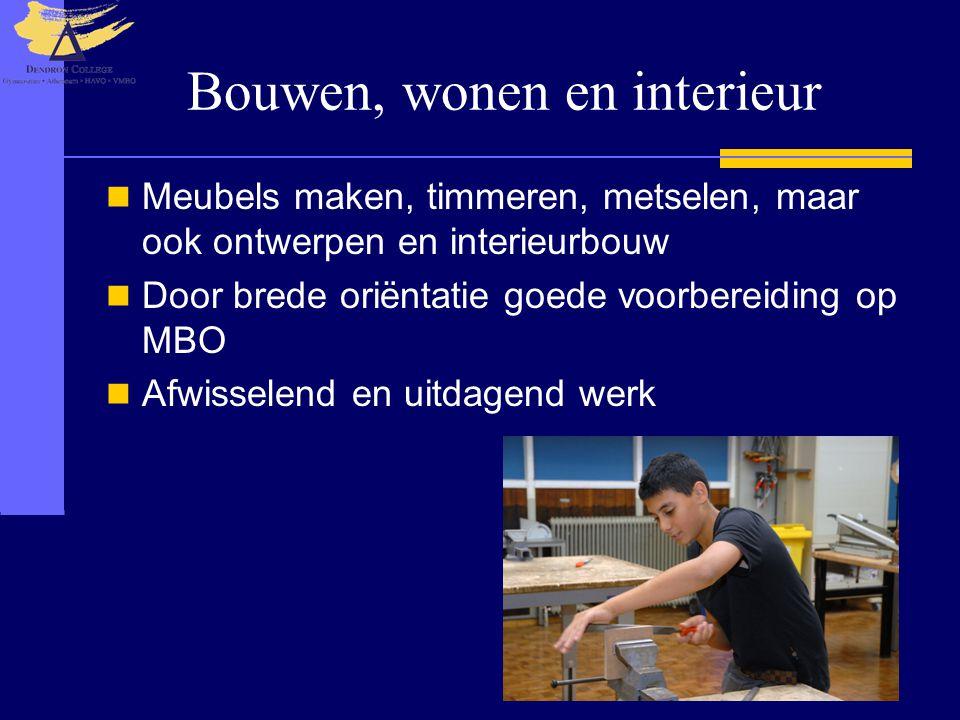 Bouwen, wonen en interieur  Meubels maken, timmeren, metselen, maar ook ontwerpen en interieurbouw  Door brede oriëntatie goede voorbereiding op MBO