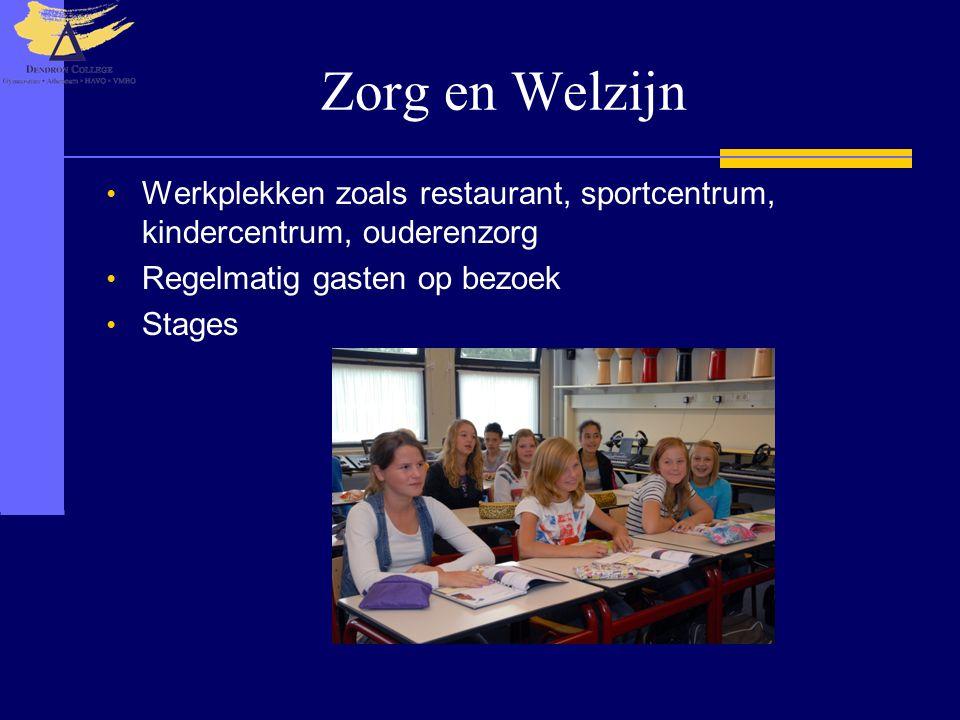 Zorg en Welzijn • Werkplekken zoals restaurant, sportcentrum, kindercentrum, ouderenzorg • Regelmatig gasten op bezoek • Stages