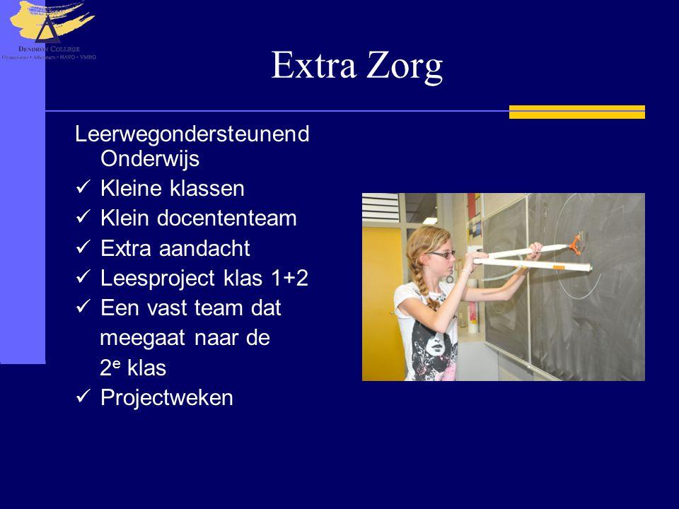 Extra Zorg Leerwegondersteunend Onderwijs  Kleine klassen  Klein docententeam  Extra aandacht  Leesproject klas 1+2  Een vast team dat meegaat na