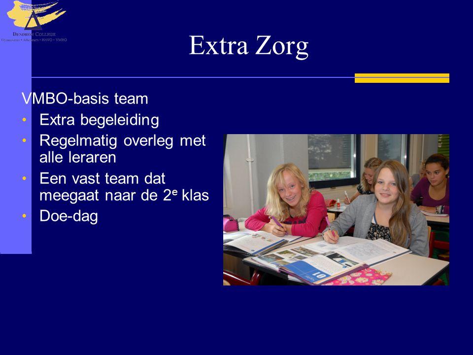 Extra Zorg VMBO-basis team • Extra begeleiding • Regelmatig overleg met alle leraren • Een vast team dat meegaat naar de 2 e klas • Doe-dag
