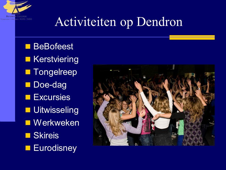 Activiteiten op Dendron  BeBofeest  Kerstviering  Tongelreep  Doe-dag  Excursies  Uitwisseling  Werkweken  Skireis  Eurodisney