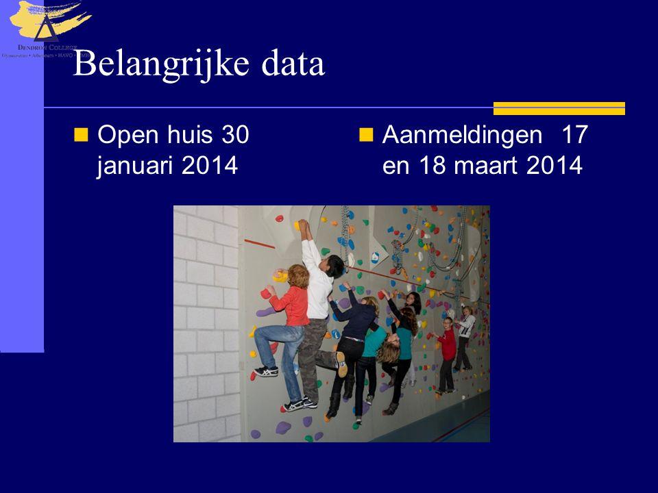 Belangrijke data  Open huis 30 januari 2014  Aanmeldingen 17 en 18 maart 2014
