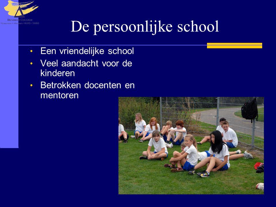 De persoonlijke school • Een vriendelijke school • Veel aandacht voor de kinderen • Betrokken docenten en mentoren