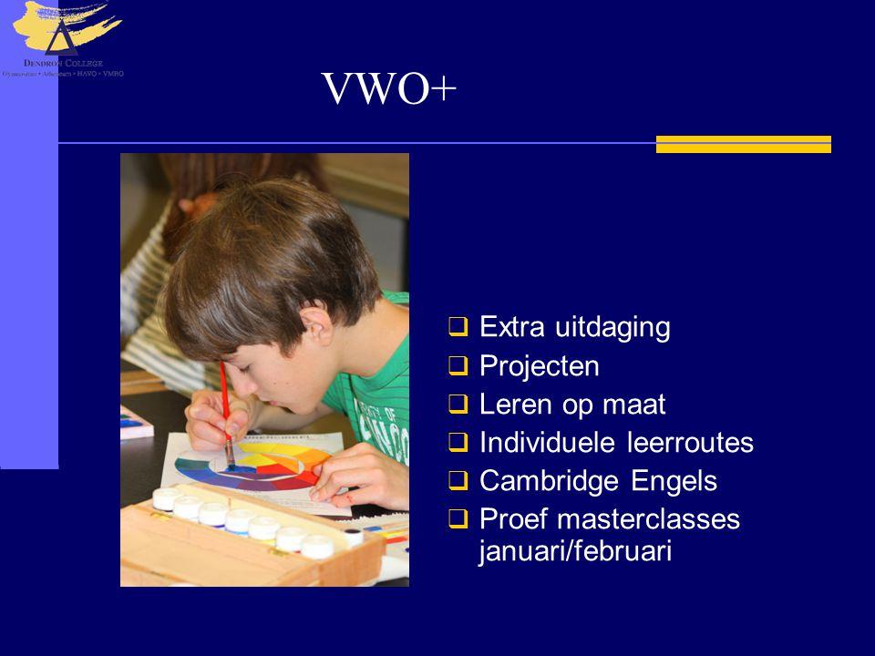VWO+  Extra uitdaging  Projecten  Leren op maat  Individuele leerroutes  Cambridge Engels  Proef masterclasses januari/februari