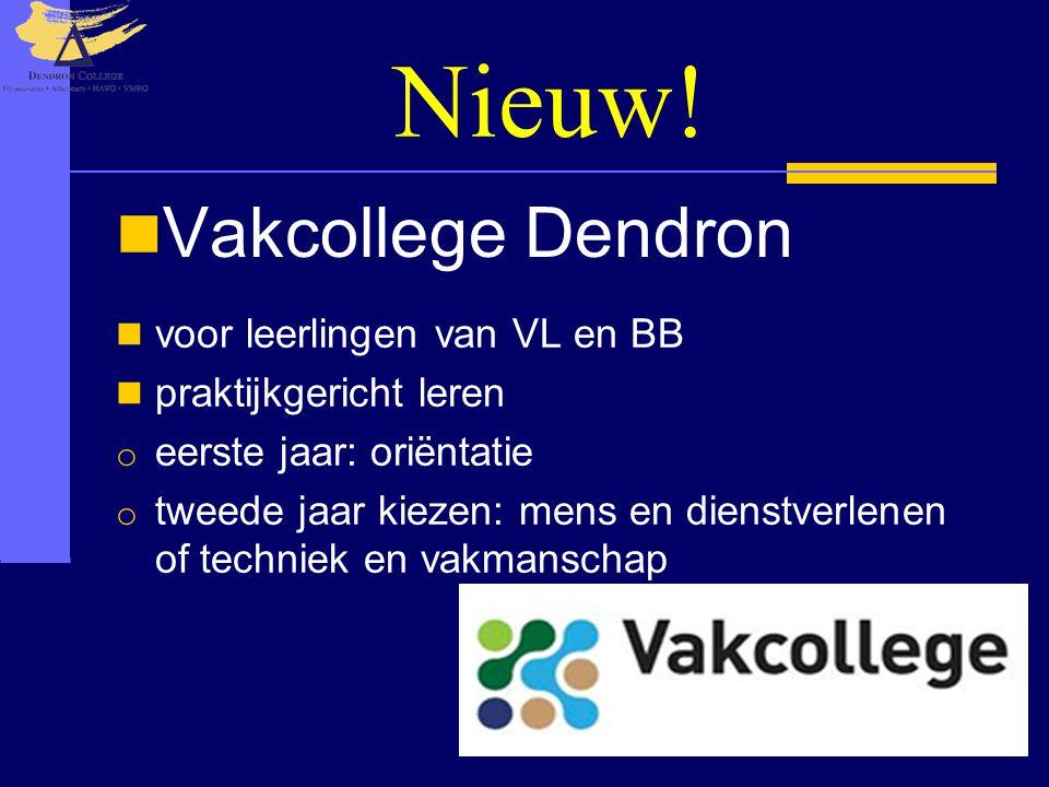 Nieuw!  Vakcollege Dendron  voor leerlingen van VL en BB  praktijkgericht leren o eerste jaar: oriëntatie o tweede jaar kiezen: mens en dienstverle