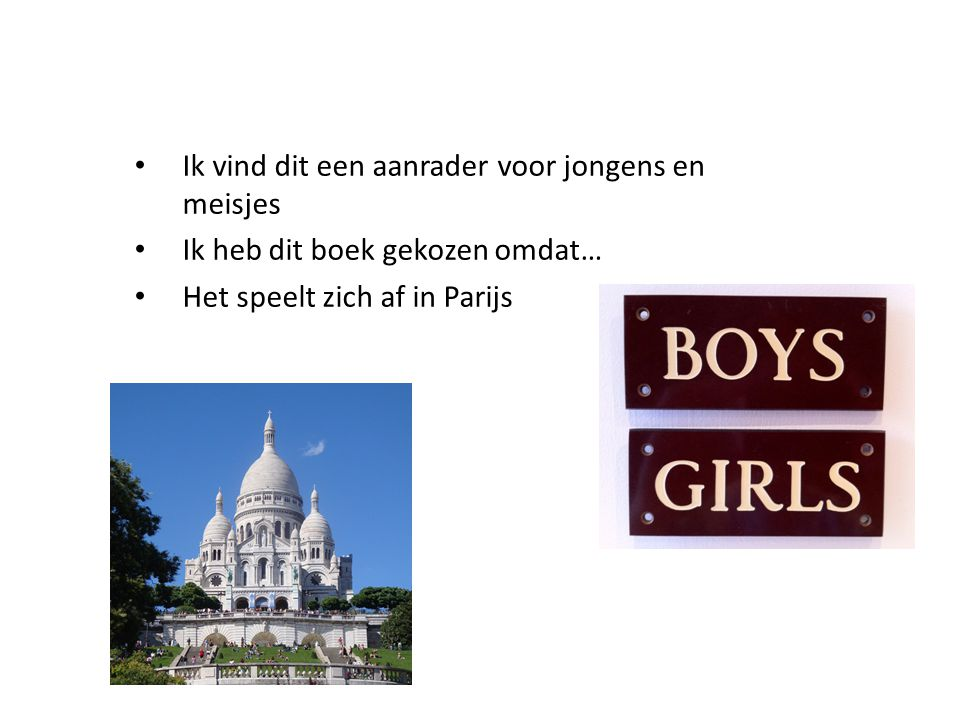 • Ik vind dit een aanrader voor jongens en meisjes • Ik heb dit boek gekozen omdat… • Het speelt zich af in Parijs