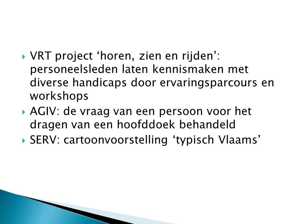  VRT project 'horen, zien en rijden': personeelsleden laten kennismaken met diverse handicaps door ervaringsparcours en workshops  AGIV: de vraag van een persoon voor het dragen van een hoofddoek behandeld  SERV: cartoonvoorstelling 'typisch Vlaams'