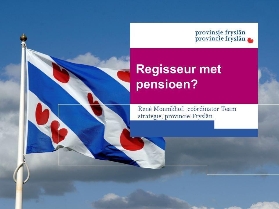 Regisseur met pensioen? René Monnikhof, coördinator Team strategie, provincie Fryslân