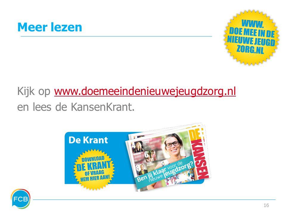 Meer lezen Kijk op www.doemeeindenieuwejeugdzorg.nlwww.doemeeindenieuwejeugdzorg.nl en lees de KansenKrant.