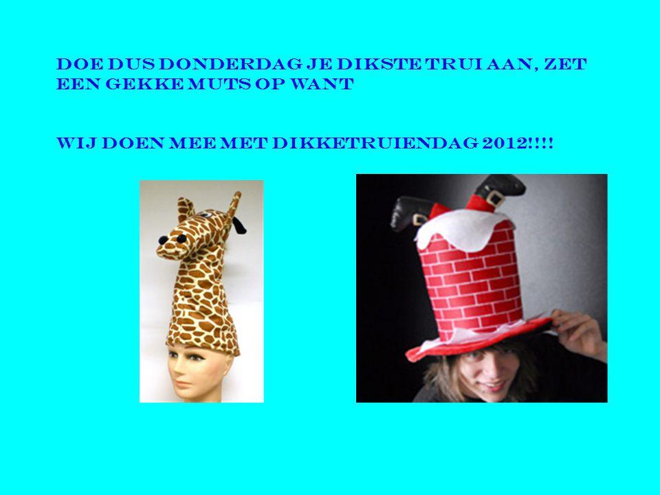 Doe dus donderdag je dikste trui aan, zet een gekke muts op want WIJ DOEN MEE MET DIKKETRUIENDAG 2012!!!!